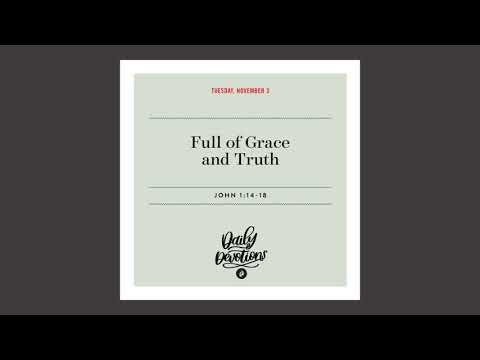 Full of Grace and Truth  Daily Devotional