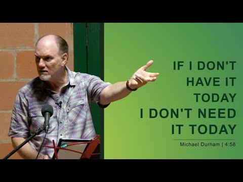 If I Don't Have It Today I Don't Need It Today - Michael Durham