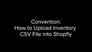 Convention: How to Upload Inventory CSV file to Shopify
