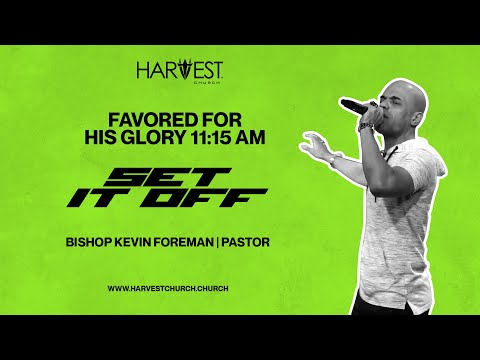 Set It Off - Favored for His Glory 11:15 AM - Bishop Kevin Foreman