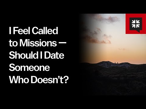 I Feel Called to Missions  Should I Date Someone Who Doesnt? // Ask Pastor John