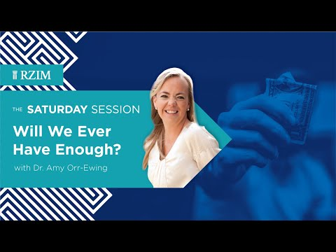 Will We Ever Have Enough?  Dr. Amy Orr-Ewing  The Saturday Session  RZIM