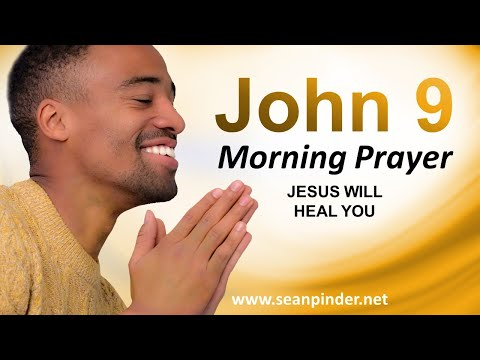 John 9 - Jesus WILL Heal You - Morning Prayer