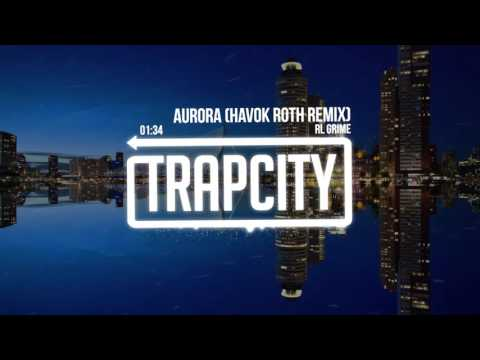 RL Grime - Aurora (Havok Roth Remix) - UC65afEgL62PGFWXY7n6CUbA