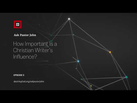 How Important Is a Christian Writers Influence? // Ask Pastor John
