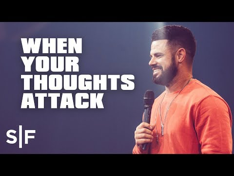 When Your Thoughts Attack  Steven Furtick