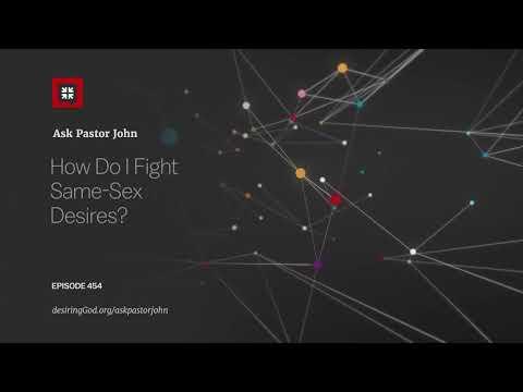 How Do I Fight Same-Sex Desires? // Ask Pastor John