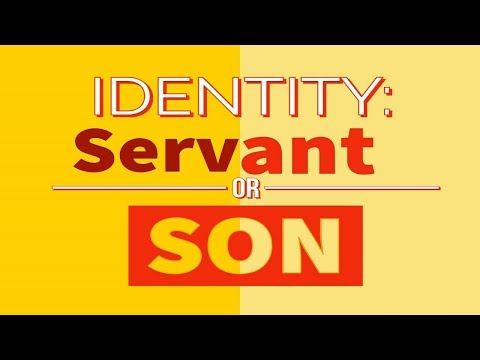 Identity: Servant or Son - MESSAGE ONLY