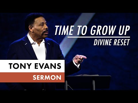 Time to Grow Up - Divine Reset  Tony Evans Sermon