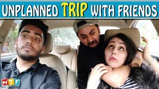 Unplanned Trip With Friends | WHAT THE FUKREY