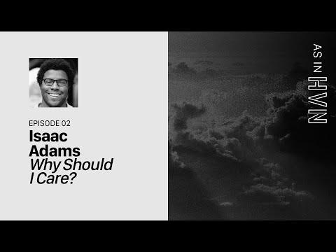 As In Heaven: Why Should I Care?  Isaac Adams  Episode 2
