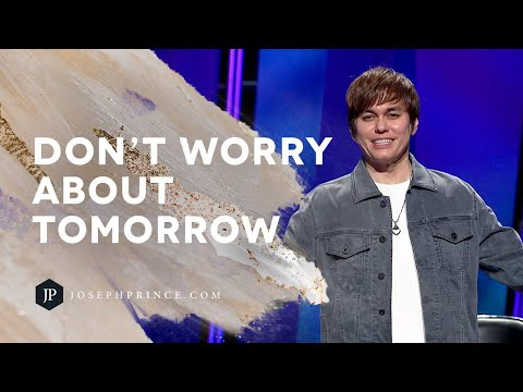Why You Don't Have To Worry About Tomorrow  Joseph Prince