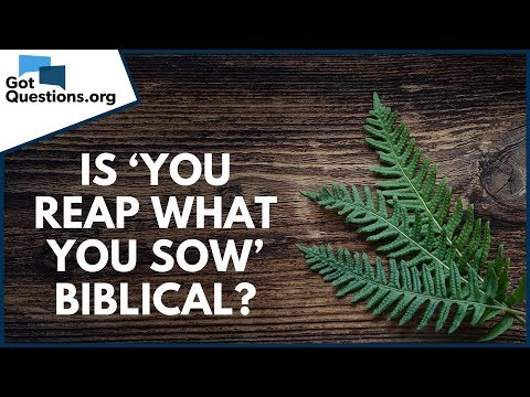 Is you reap what you sow biblical?  GotQuestions.org