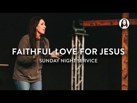 Faithful Love for Jesus  Jessica Koulianos  Sunday Night Service