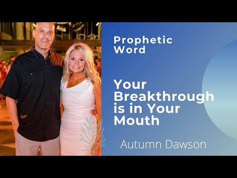 Prophetic Word - Your Breakthrough is in your Mouth Autumn Dawson