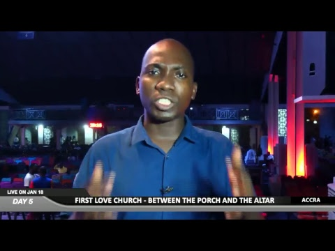 WATCH BETWEEN THE PORCH AND THE ALTAR 2019 , LIVE FROM THE FIRST LOVE CENTRE, ACCRA - GHANA. DAY 5.