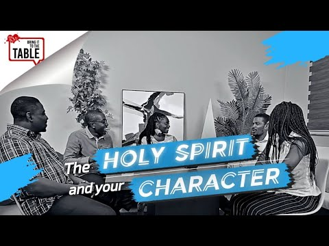 Bring It To The Table  EPISODE 22: The Holy Spirit and your character
