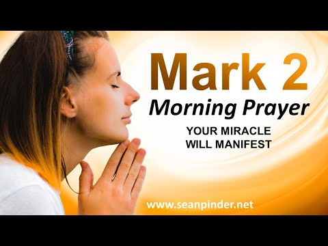 Mark 2 - Your MIRACLE Will MANIFEST - Morning Prayer