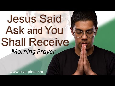 MATTHEW 7 - JESUS SAID ASK AND YOU SHALL RECEIVE - MORNING PRAYER  PASTOR SEAN PINDER (video)