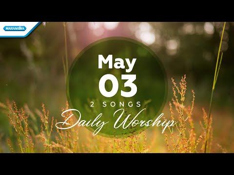 May 3  Tuhan Pimpin AnakMu - Allah Yang Bela - Ya Tuhan Kupercaya // Daily Worship