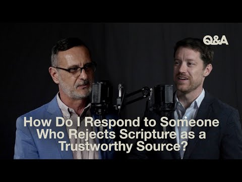 Josh Chatraw & Mark Allen How Do I Respond to Someone Who Rejects the Bible as a Trustworthy Source