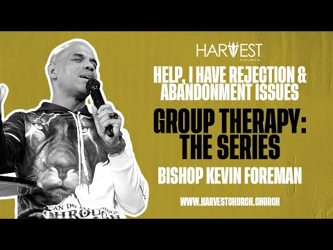 Group Therapy: The Series - Help, I Have Rejection & Abandonment Issues - Bishop Kevin Foreman