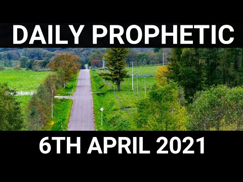 Daily Prophetic 6 April 2021 7 of 7