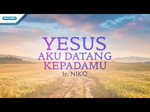 Yesus Aku Datang KepadaMu - Ir. Niko (with lyric)