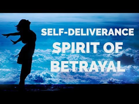 Deliverance from the Spirit of Betrayal  Self-Deliverance Prayers