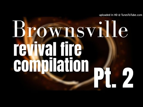 Brownsville Revival & Awakening Pt. 2