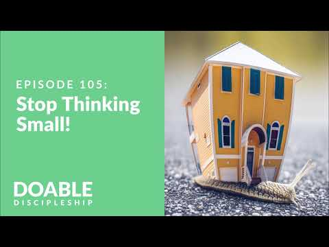 E105 Stop Thinking Small