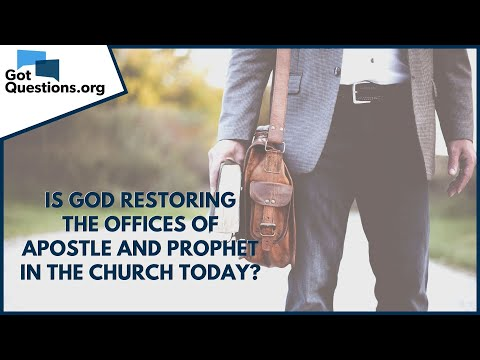 Is God restoring the offices of apostle and prophet in the church today?  GotQuestions.org