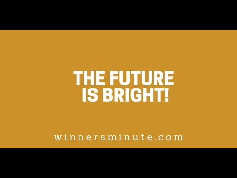 The Future Is Bright! // The Winner's Minute With Mac Hammond