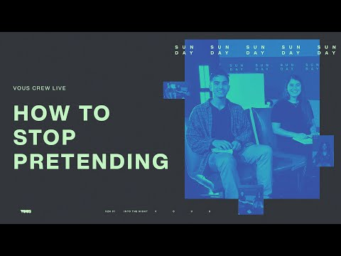 How to Stop Pretending  VOUS CREW LIVE