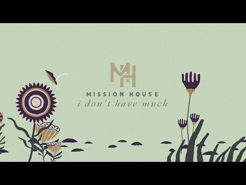 Mission House - I Dont Have Much (Official Lyric Video)
