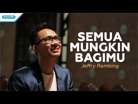 Jeffry Rambing - Semua Mungkin BagiMu