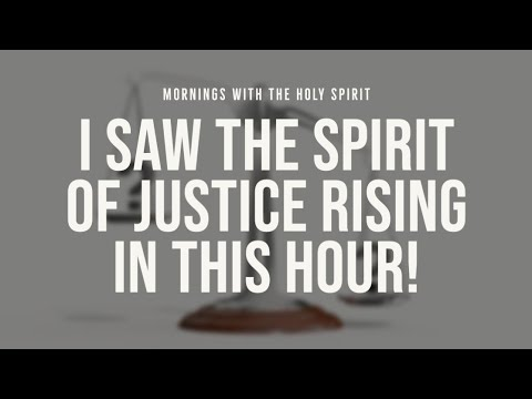 I Saw the Spirit of Justice is Rising in This Hour! (Prophetic Prayer & Prophecy)