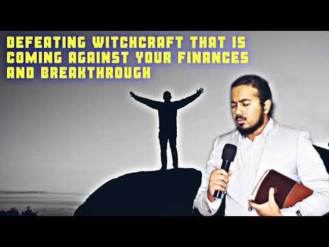 POWERFUL PRAYERS TO DEFEAT ALL WITCHCRAFT THAT IS SENT AGAINST YOUR FINANCES & BREAKTHROUGH