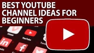 Best YouTube Channel Ideas For Beginners In 2019