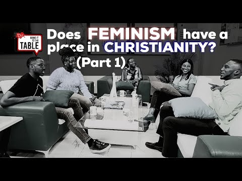 Bring It To The Table: Does feminism have a place in Christianity? (Part 1)