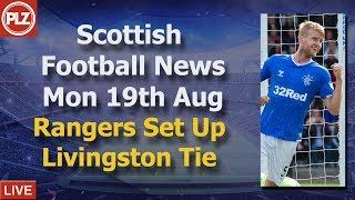 Rangers Win Sets Up Livi Tie - Monday 19th August - PLZ Soccer Scottish Bulletin