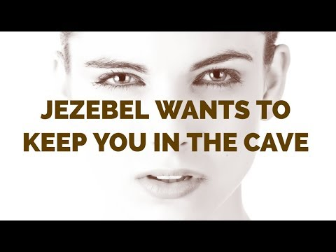 Jezebel Wants to Keep You in the Cave  Come Out of the Cave