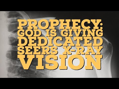 Prophecy: God is Giving Dedicated Seers X-Ray Vision