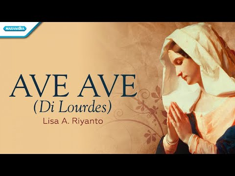 Ave Ave (Di Lourdes) - Lisa A. Riyanto (with lyric)