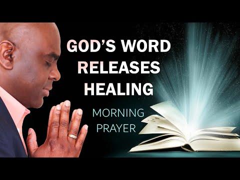 GOD'S WORD RELEASES HEALING - MORNING PRAYER