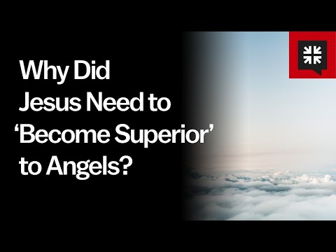 Why Did Jesus Need to Become Superior to Angels? // Ask Pastor John