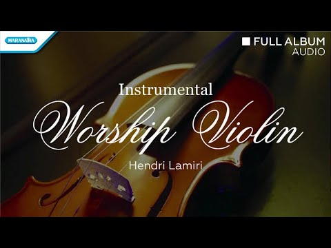 Instrumental Worship Violin - Hendri Lamiri (Full Album Audio)
