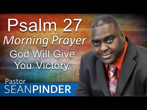 GOD WILL GIVE YOU VICTORY - PSALMS 27 - MORNING PRAYER  PASTOR SEAN PINDER