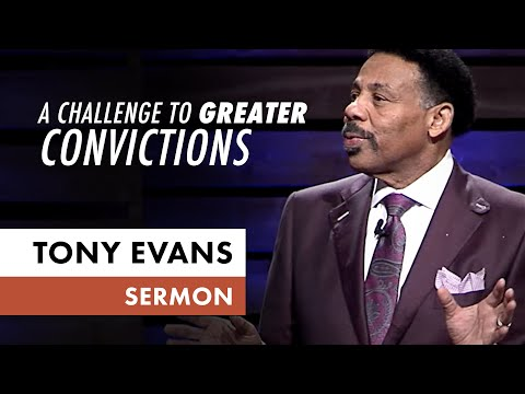 A Challenge to Greater Convictions - Tony Evans Sermon