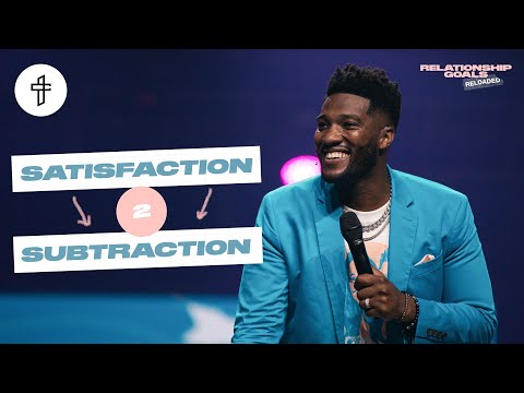 Satisfaction 2 Subtraction // Relationship Goals Reloaded (Part 8)(Mike Todd)